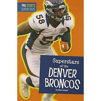Superstars of the Denver Broncos by Matt Scheff - 9781681520612 Book