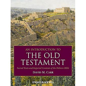 An Introduction to the Old Testament  Sacred Texts and Imperial Contexts of the Hebrew Bible by David M Carr