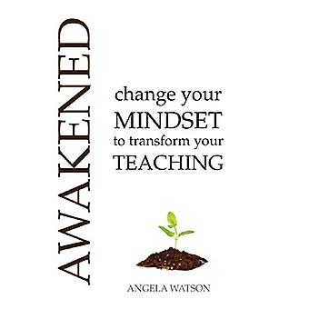 Awakened - Change Your Mindset to Transform Your Teaching by Angela S.
