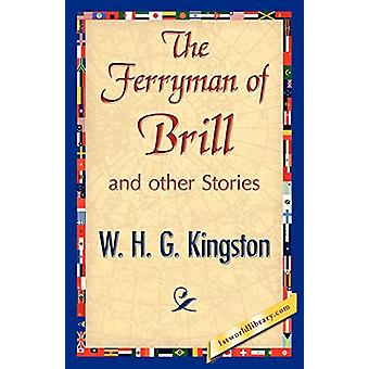 The Ferryman of Brill by H G Kingston W H G Kingston - 9781421896830