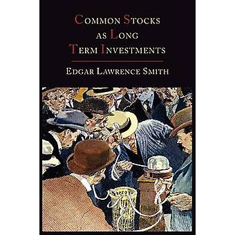 Common Stocks as Long Term Investments by Edgar Lawrence Smith - 9781