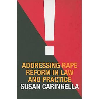 Addressing Rape Reform in Law and Practice by Susan Caringella