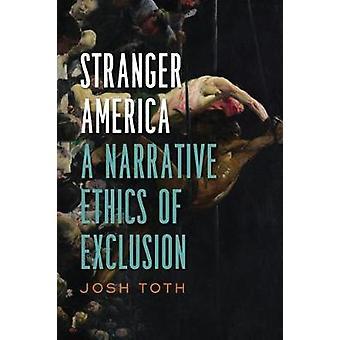 Stranger America - A Narrative Ethics of Exclusion door Josh Toth - 9780