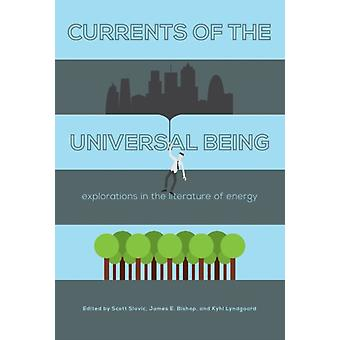 Currents of the Universal Being by Edited by Scott Slovic & Edited by James E Bishop & Edited by Kyhl Lyndgaard