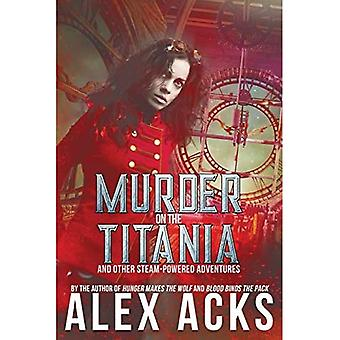 Mord an der Titania und anderen dampfbetriebenen Abenteuern (Abenteuer des tapferen Kapitäns Ramos und er)