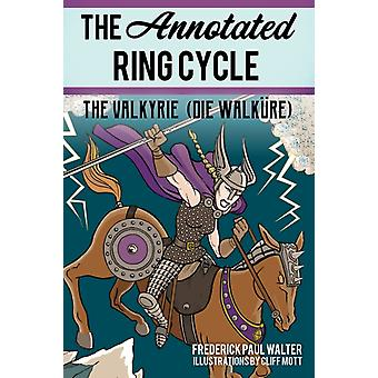 The Annotated Ring Cycle by Frederick Paul Walter