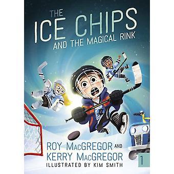 Toimittaja Roy MacGregor & Kerry MacGregor & Illustratedin Jääsirut ja maaginen kaukalo, kirjoittanut Kim Smith