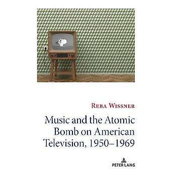 Music and the Atomic Bomb on American Television 19501969 14 Mediating American History