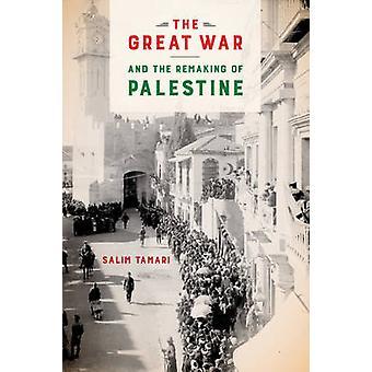La grande guerre et la refonte de la Palestine par Salim Tamari - 9780520