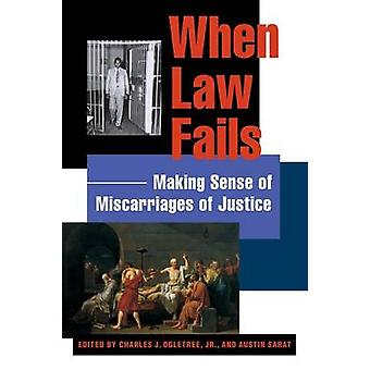 When Law Fails - Making Sense of Miscarriages of Justice by Austin Sar