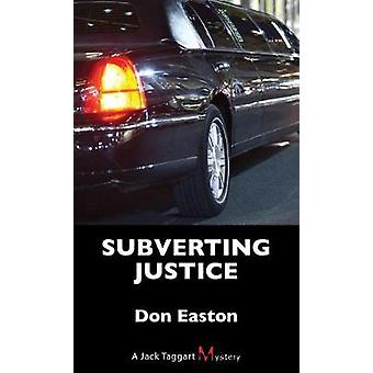 Subverting Justice - A Jack Taggart Mystery by Don Easton - 9781459739
