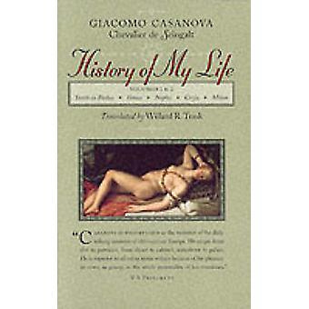 History of My Life - v. 1 & 2 by Giacomo Casanova - Willard R. Trask -