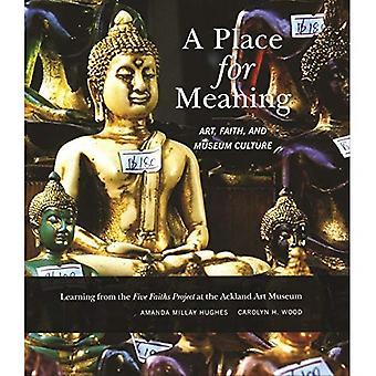 Et sted for mening: kunst, tro og Museum kultur