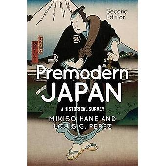 Premodern Japan  A Historical Survey by Mikiso Hane & Louis G Perez