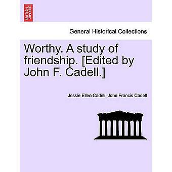 Værdig. En undersøgelse af venskab. Redigeret af John F. Cadell. af Cadell & Jessie Ellen