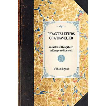 Bryants Letters of a Traveller by Bryant & William