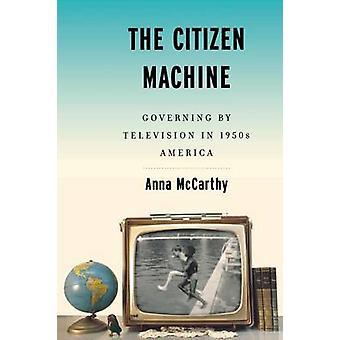 The Citizen Machine by Anna McCarthy