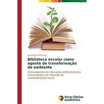 Biblioteca Escolar Como Agente de Transformao Ambiente von Vera-Maria Hoffmann