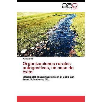Organizaciones Rurales Autogestivas un Caso de Xito von Daz Julieta