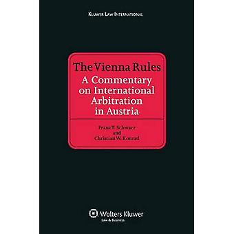 The Vienna Rules A Commentary on International Arbitration in Austria by Schwarz & Franz T.