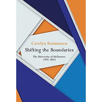 Verschuiven van de grenzen - de Universiteit van Melbourne 1975-2015 door Shi