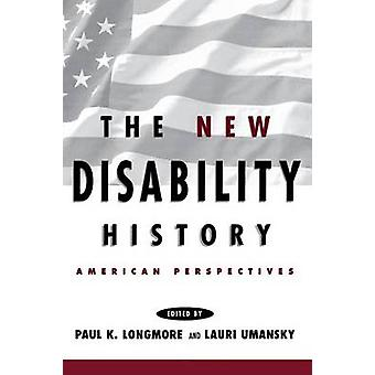 The New Disability History - American Perspectives by Paul K. Longmore