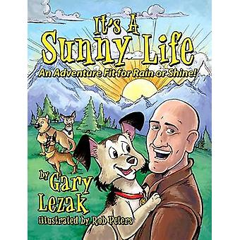 It's a Sunny Life - An Adventure Fit for Rain or Shine by Gary Lezak -