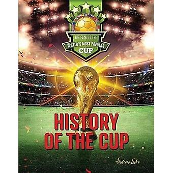 History of the Cup - The Road to the World's Most Popular Cup by Andre