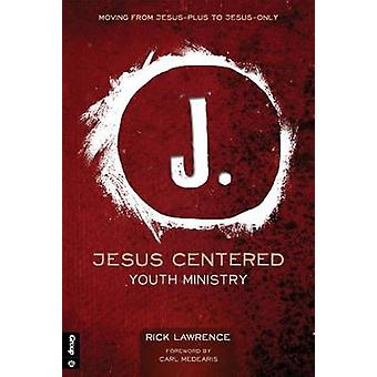 Jesus Centered Youth Ministry - Moving from Jesus-Plus to Jesus-Only b
