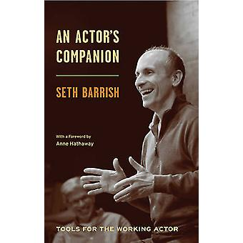 An Actor's Companion - Tools for the Working Actor by Seth Barrish - A