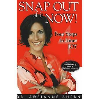 Snap Out of it Now! - Four Steps to Inner Joy by Adrianne Ahern - 9781