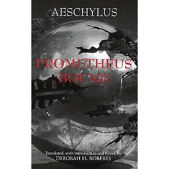 Prometheus Bound by Aeschylus - Deborah Roberts - 9781603841900 Book
