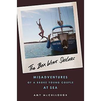 The Box Wine Sailors - Misadventures of a Broke Young Couple at Sea by