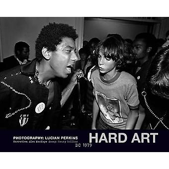 Hard Art - DC 1979 by Alec MacKaye - Henry Rollins - Lucian Perkins -