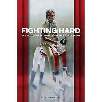 Fighting Hard - The Victorian Aborigines Advancement League by Richard