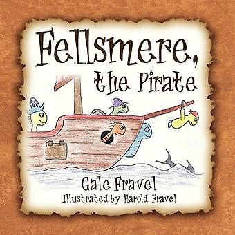 Fellsmere - the Pirate by Gale Fravel - Harold Fravel - 9781936343553