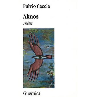 Aknos - Poesie by Fulvio Caccia - 9782891350334 Book