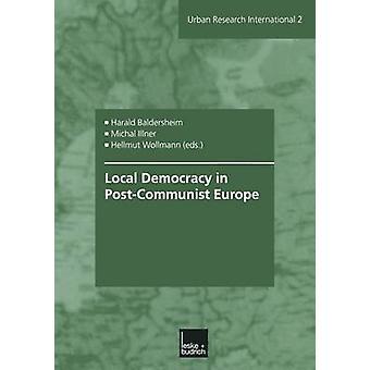 Local Democracy in PostCommunist Europe by Baldersheim & Harald
