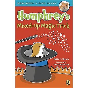 Humphrey's Mixed-Up Magic Trick by Betty G Birney - Priscilla Burris