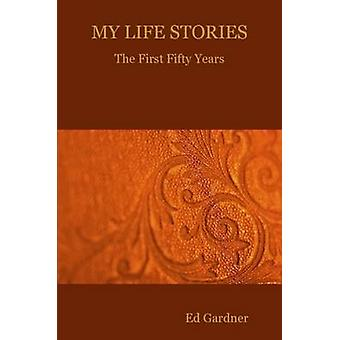 My Life Stories  The First Fifty Years by Gardner & Ed