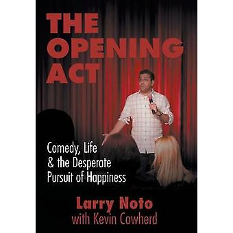 The Opening Act Comedy Life  the Desperate Pursuit of Happiness by Noto & Larry
