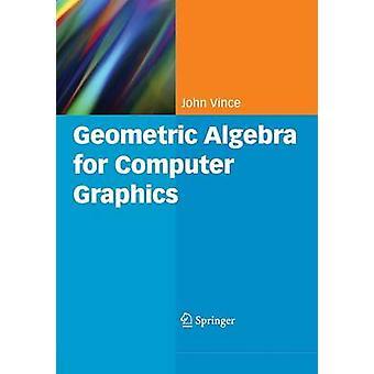 Geometric Algebra for Computer Graphics by Vince & John