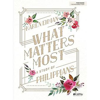 What Matters Most  Bible Study Book  A Study of Philippians by Karen Ehman