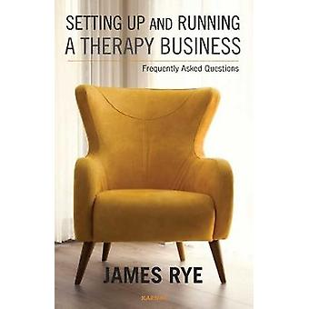 Setting Up and Running a Therapy Business by James Rye