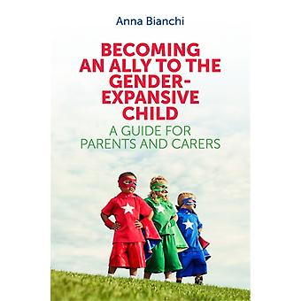 Becoming an Ally to the GenderExpansive Child by Anna Bianchi