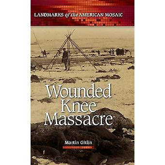 Wounded Knee Massacre by Martin Gitlin - 9781598844092 Book