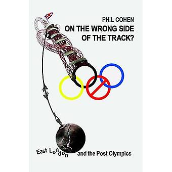 On the Wrong Side of the Track East London and the Post Olympics by Cohen & Phil