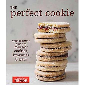The Perfect Cookie  Your Ultimate Guide to Foolproof Cookies Brownies and Bars by America s Test Kitchen