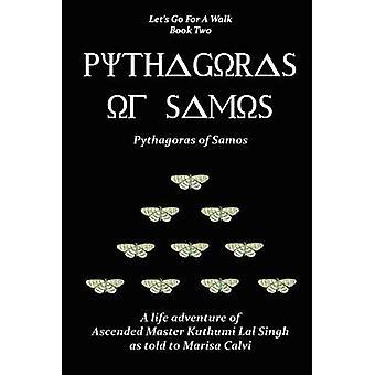 Pythagoras of Samos Lets Go for a Walk Book Two by Calvi & Marisa