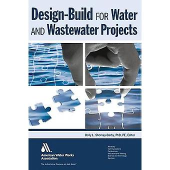 DesignBuild for Water and Wastewater Projects par ShomeyDarby et Holly